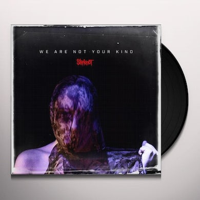 Slipknot WE ARE NOT YOUR KIND Vinyl Record