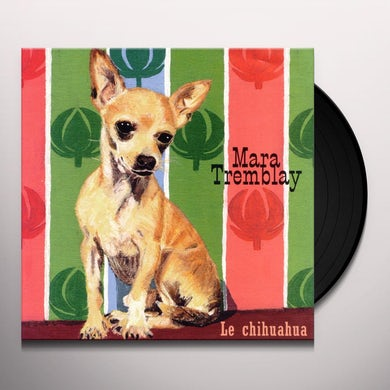 Mara Tremblay LE CHIHUAHUA Vinyl Record