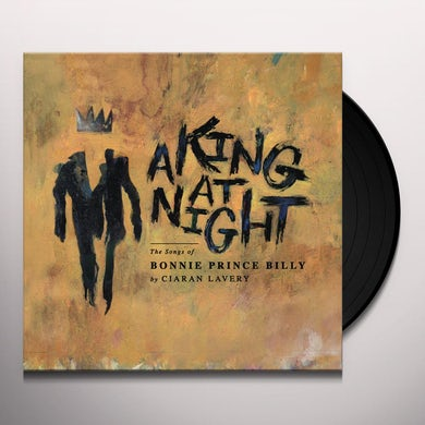 Ciaran Lavery A KING AT NIGHT (THE SONGS OF BONNIE PRINCE BILLY) Vinyl Record