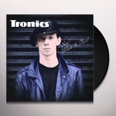 Tronics SAY WHAT'S THIS Vinyl Record