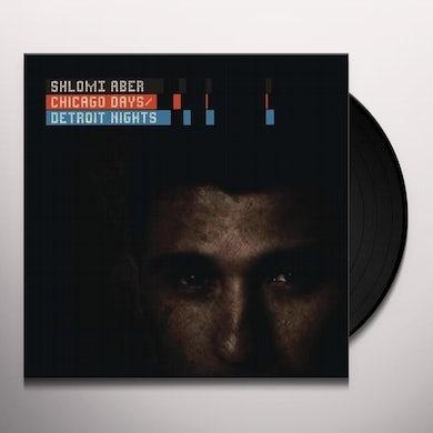 Shlomi Aber CHICAGO DAYS / DETROIT NIGHTS Vinyl Record