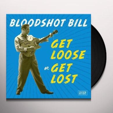 Bloodshot Bill GET LOOSE OR GET LOST Vinyl Record