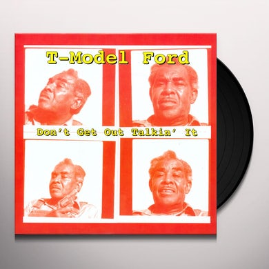 T-Model Ford DON'T GET OUT TALKIN IT Vinyl Record