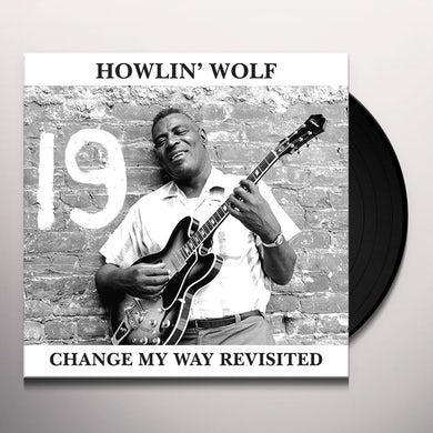 Howlin' Wolf CHANGE MY WAY REVISITED Vinyl Record