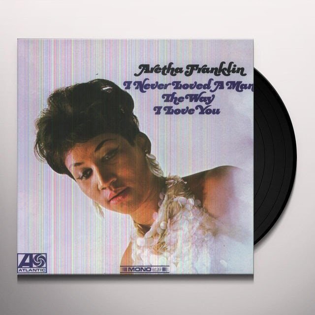 Aretha Franklin I NEVER LOVED A MAN THE WAY I LOVE YOU Vinyl Record