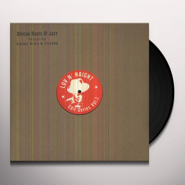 Carlos Nino & Friends LUV N HAIGHT EDIT SERIES VOL 3: AFRICAN ROOTS OF Vinyl Record