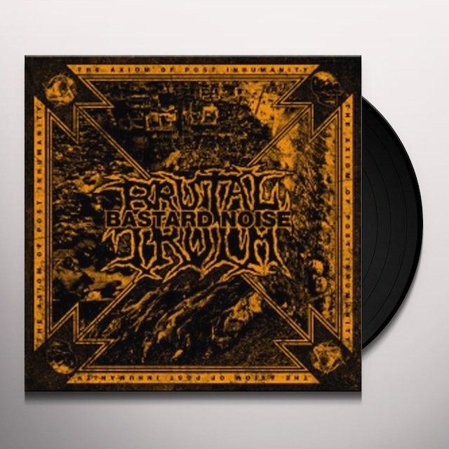 Brutal Truth / Bastard Noise AXIOM OF POST INHUMANITY Vinyl Record
