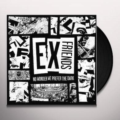 Exfriends NO WONDER WE PREFER THE DARK Vinyl Record