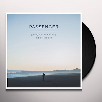 Passenger YOUNG AS THE MORNING OLD AS THE SEA Vinyl Record