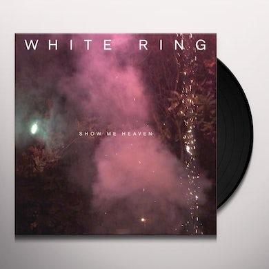 White Ring SHOW ME HEAVEN Vinyl Record