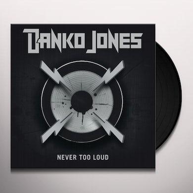 Danko Jones NEVER TOO LOUD Vinyl Record