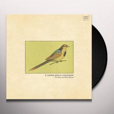 Hawk & A Hacksaw WAY THE WIND BLOWS Vinyl Record