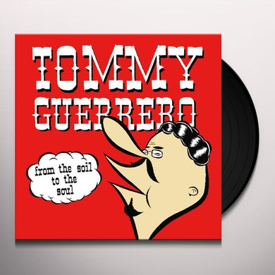 Tommy Guerrero FROM THE SOIL TO THE SOUL Vinyl Record