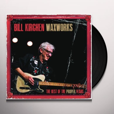 Bill Kirchen WAXWORKS: THE BEST OF THE PROPER YEARS Vinyl Record