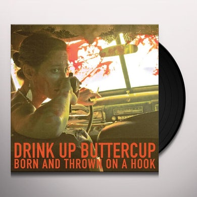 Drink Up Buttercup BORN & THROWN ON A HOOK Vinyl Record