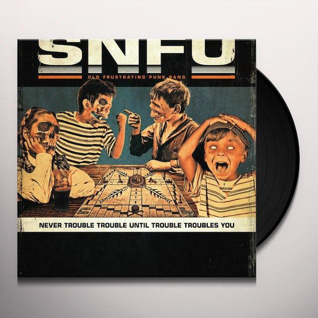 Snfu NEVER TROUBLE TROUBLE UNTIL TROUBLE TROUBLES Vinyl Record