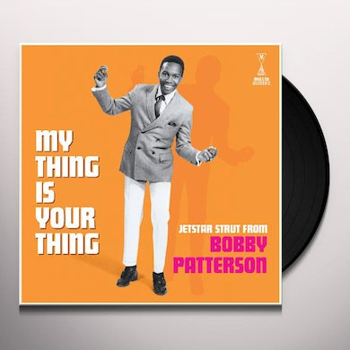 Bobby Patterson MY THING IS YOUR THING - JETSTAR STRUT FROM BOBBY Vinyl Record
