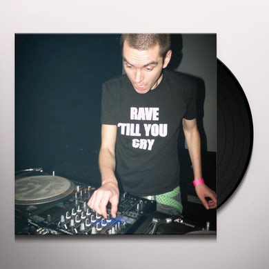 Bogdan Raczynski RAVE 'TILL YOU CRY Vinyl Record
