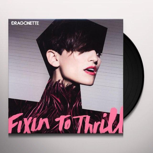 Dragonette FIXIN TO THRILL Vinyl Record