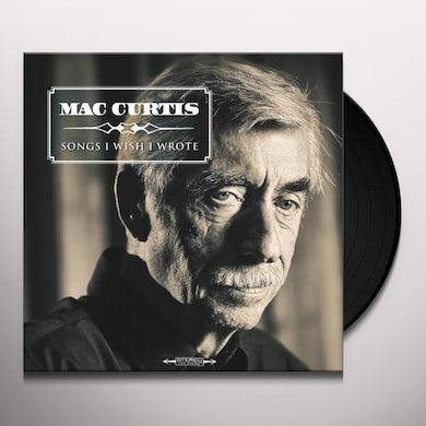 Mac Curtis SONGS I WISH I WROTE Vinyl Record