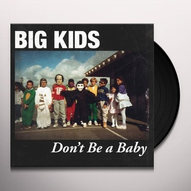 Big Kids DON'T BE A BABY Vinyl Record