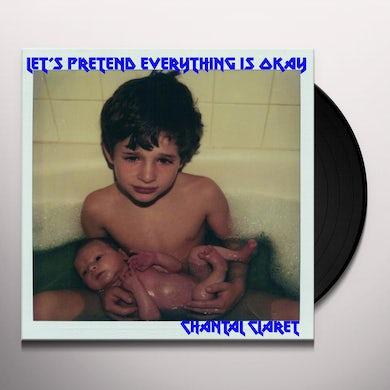 Chantal Claret LET'S PRETEND EVERYTHING'S OKAY Vinyl Record