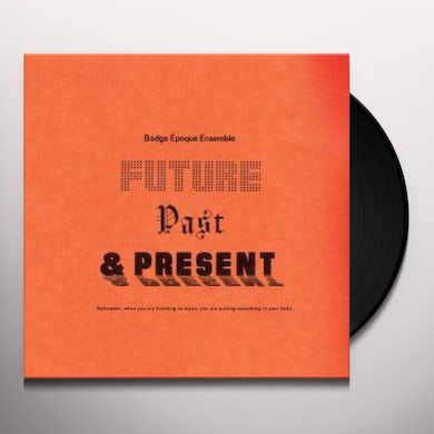 Badge Epoque Ensemble FUTURE PAST & PRESENT Vinyl Record