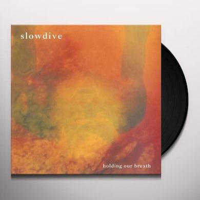 Slowdive HOLDING OUR BREATH Vinyl Record
