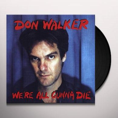 Don Walker WE'RE ALL GUNNA DIE Vinyl Record
