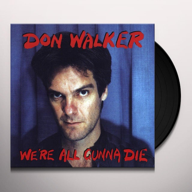 Don Walker WE'RE ALL GUNNA DIE Vinyl Record