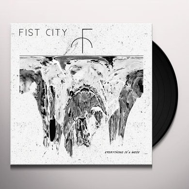 Fist City EVERYTHING IS A MESS Vinyl Record