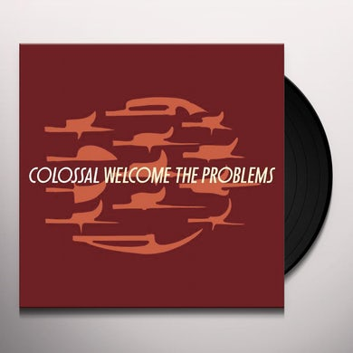 Colossal WELCOME THE PROBLEMS Vinyl Record