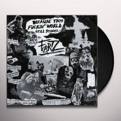 The Fartz BECAUSE THIS FUCKIN WORLD STILL STINKS Vinyl Record