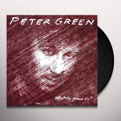 Peter Green WHATCHA GONNA DO Vinyl Record