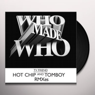 Whomadewho TV FRIEND (HOT CHIP REMIX) Vinyl Record