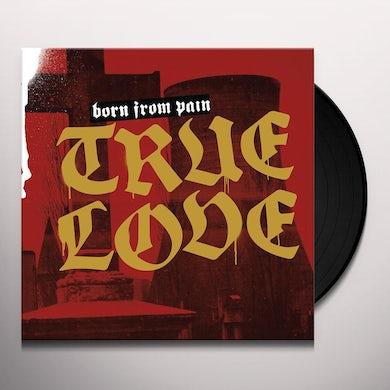 Born From Pain TRUE LOVE Vinyl Record