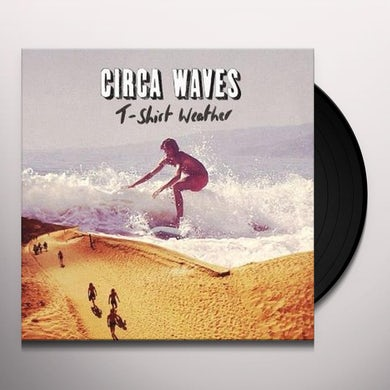 Circa Waves T-SHIRT WEATHER Vinyl Record