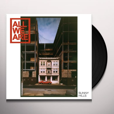 ALL WE ARE SUNNY HILLS Vinyl Record