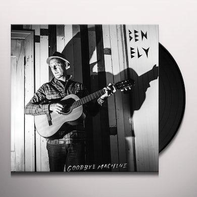 Ben Ely GOODBYE MACHINE Vinyl Record