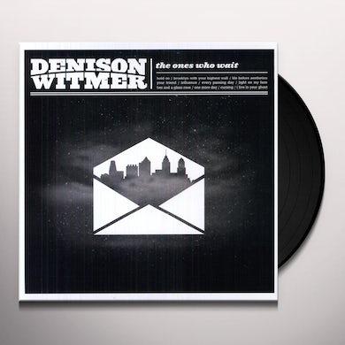 Denison Witmer ONES WHO WAIT Vinyl Record