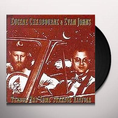 Eugene Chadbourne & Evan Johns TERROR HAS SOME STRANGE KINFOLK Vinyl Record