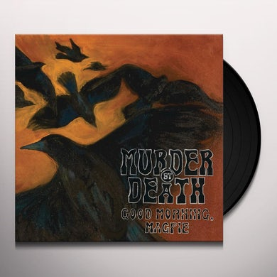 Murder By Death GOOD MORNING MAGPIE Vinyl Record