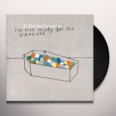 B Fleischmann I'M NOT READY FOR THE GRAVE YET Vinyl Record