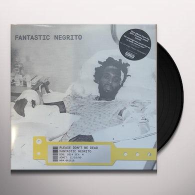 Fantastic Negrito PLEASE DON'T BE DEAD Vinyl Record