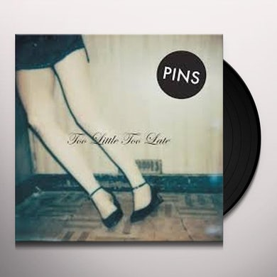 Pins TOO LITTLE TOO LATE Vinyl Record