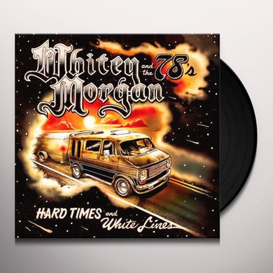 Whitey Morgan HARD TIMES AND WHITE LINES Vinyl Record