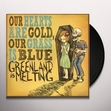 Greenland Is Melting OUR HEARTS ARE GOLD OUR GRASS IS BLUE Vinyl Record