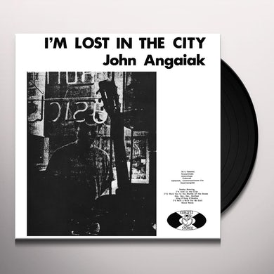 John Angaiak I'M LOST IN THE CITY Vinyl Record