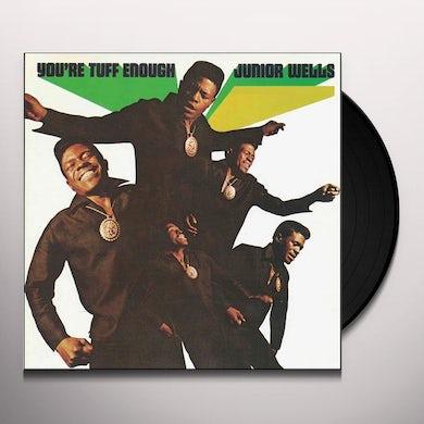Junior Wells YOU'RE TUFF ENOUGH Vinyl Record