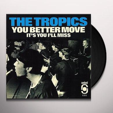 The Tropics YOU BETTER MOVE / IT'S YOU I MISS Vinyl Record